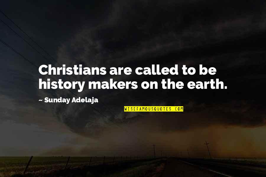 Flowerchild Quotes By Sunday Adelaja: Christians are called to be history makers on