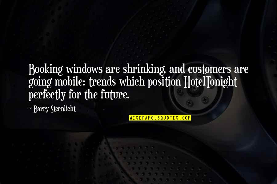 Flowerdeep Quotes By Barry Sternlicht: Booking windows are shrinking, and customers are going