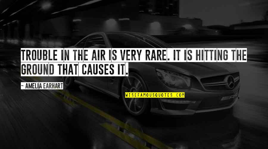 Floweriest Quotes By Amelia Earhart: Trouble in the air is very rare. It
