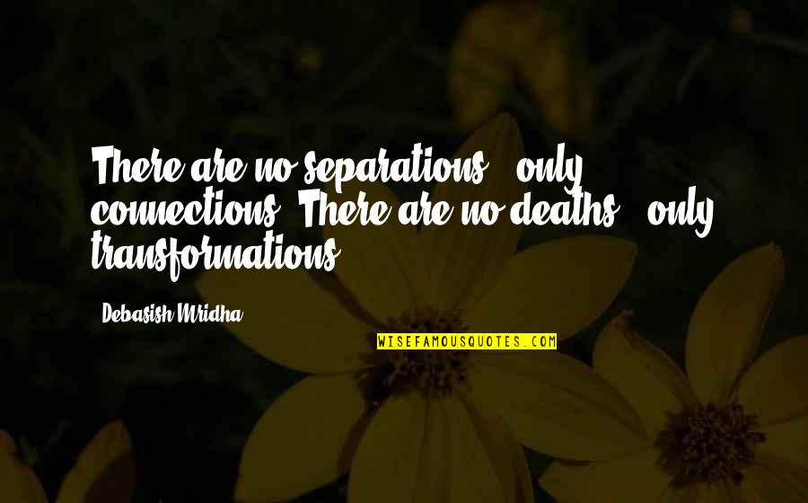 Floweriest Quotes By Debasish Mridha: There are no separations - only connections. There