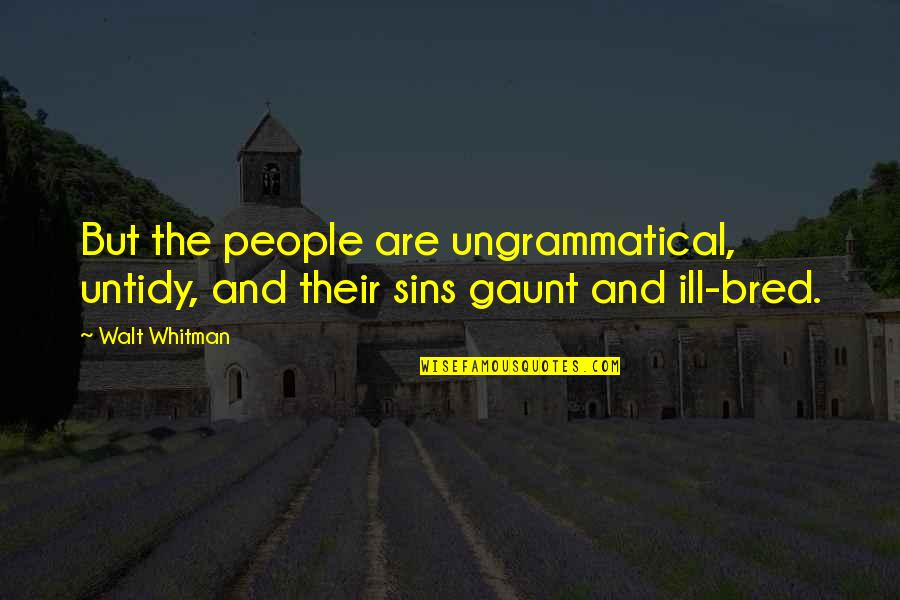 Floweriest Quotes By Walt Whitman: But the people are ungrammatical, untidy, and their