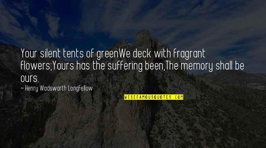 Flowers And Memories Quotes By Henry Wadsworth Longfellow: Your silent tents of greenWe deck with fragrant