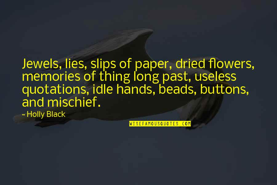 Flowers And Memories Quotes By Holly Black: Jewels, lies, slips of paper, dried flowers, memories