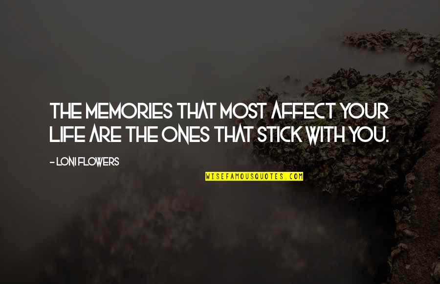 Flowers And Memories Quotes By Loni Flowers: The memories that most affect your life are