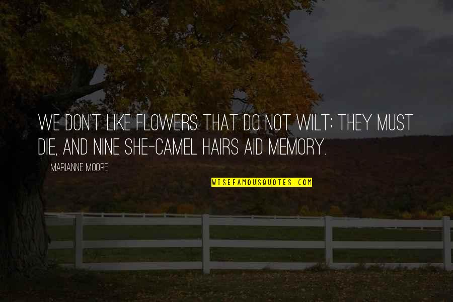 Flowers And Memories Quotes By Marianne Moore: We don't like flowers that do not wilt;