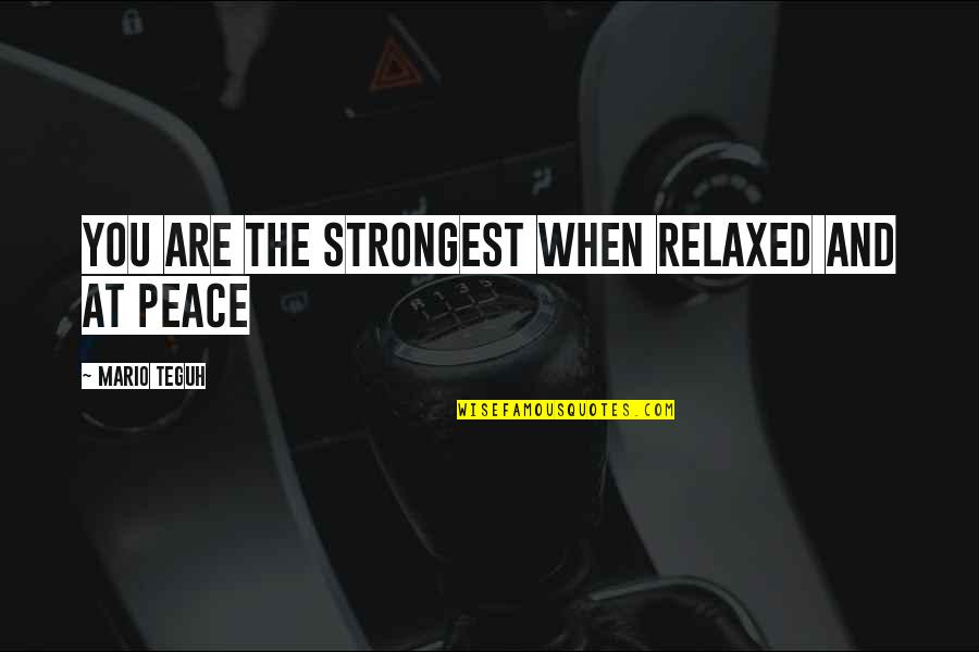 Flowers And Memories Quotes By Mario Teguh: You are the strongest when relaxed and at