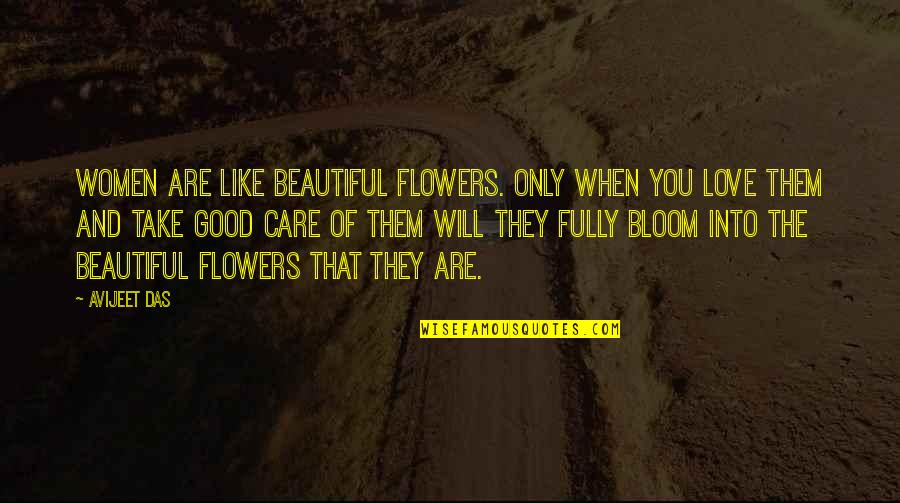 Flowers Bloom Love Quotes By Avijeet Das: Women are like beautiful flowers. Only when you