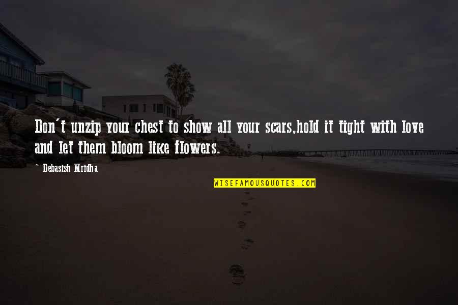 Flowers Bloom Love Quotes By Debasish Mridha: Don't unzip your chest to show all your
