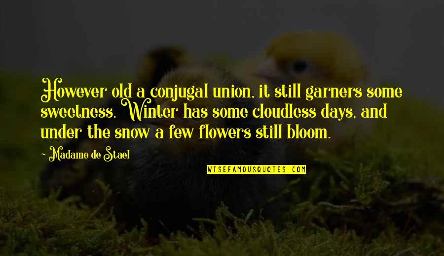 Flowers Bloom Love Quotes By Madame De Stael: However old a conjugal union, it still garners