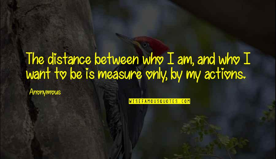 Flowers For Algernon Love Quotes By Anonymous: The distance between who I am, and who