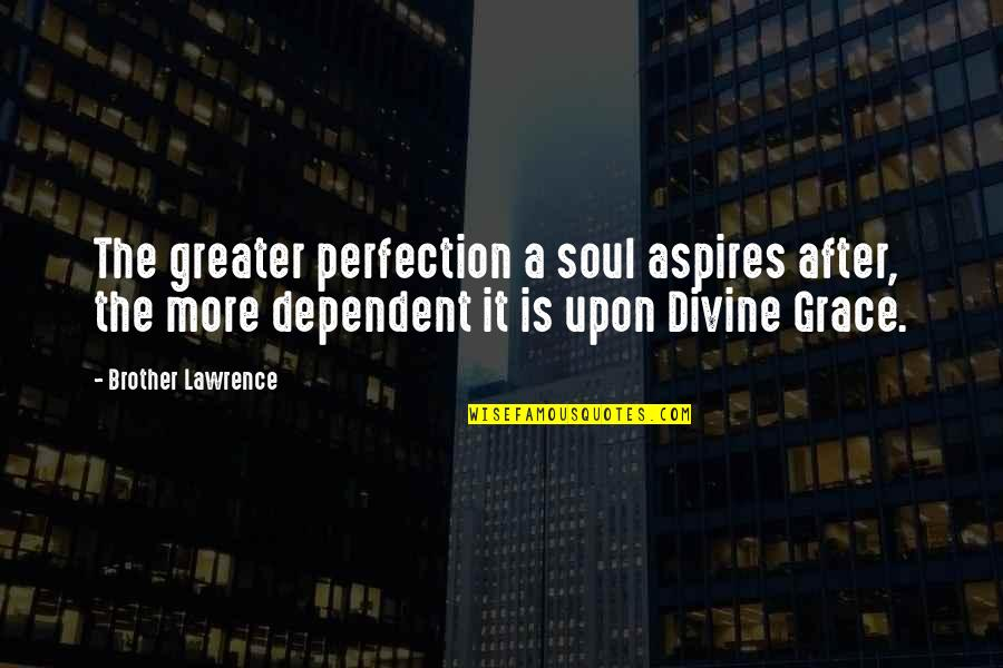 Flowers For Algernon Quotes By Brother Lawrence: The greater perfection a soul aspires after, the