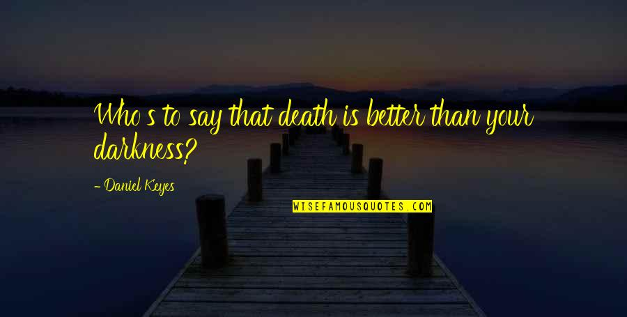 Flowers For Algernon Quotes By Daniel Keyes: Who's to say that death is better than