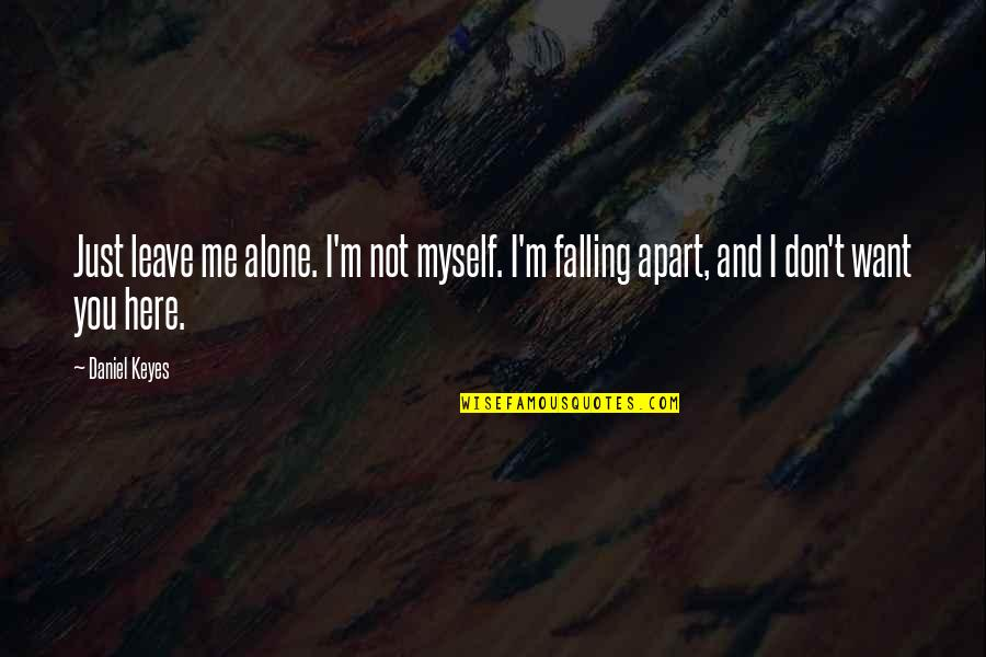 Flowers For Algernon Quotes By Daniel Keyes: Just leave me alone. I'm not myself. I'm