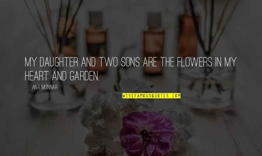 Flowers From My Garden Quotes By Ana Monnar: My daughter and two sons are the flowers