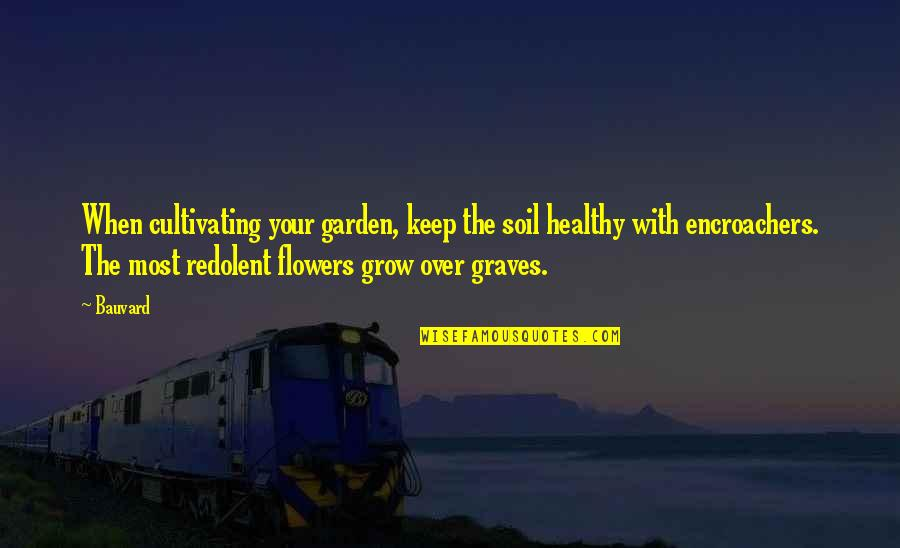 Flowers From My Garden Quotes By Bauvard: When cultivating your garden, keep the soil healthy