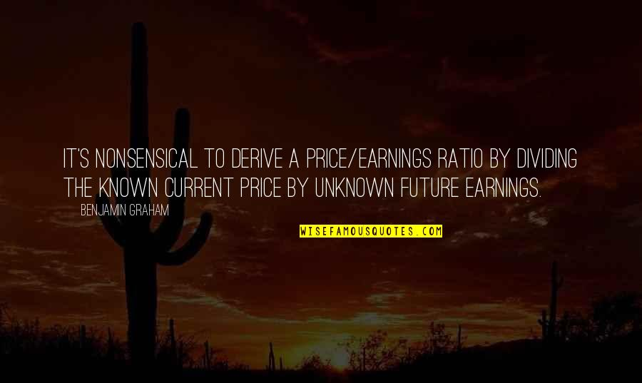 Flowrider Quotes By Benjamin Graham: It's nonsensical to derive a price/earnings ratio by