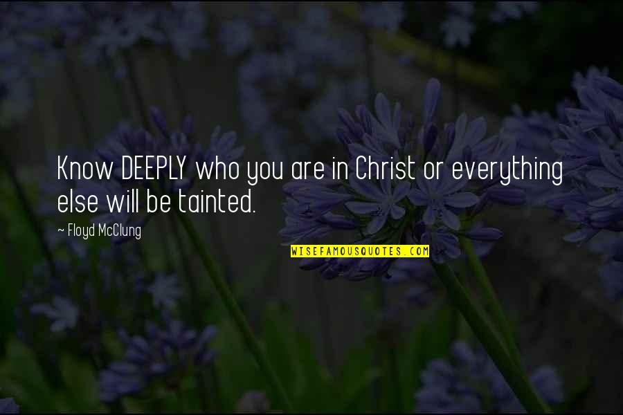 Floyd Mcclung Quotes By Floyd McClung: Know DEEPLY who you are in Christ or
