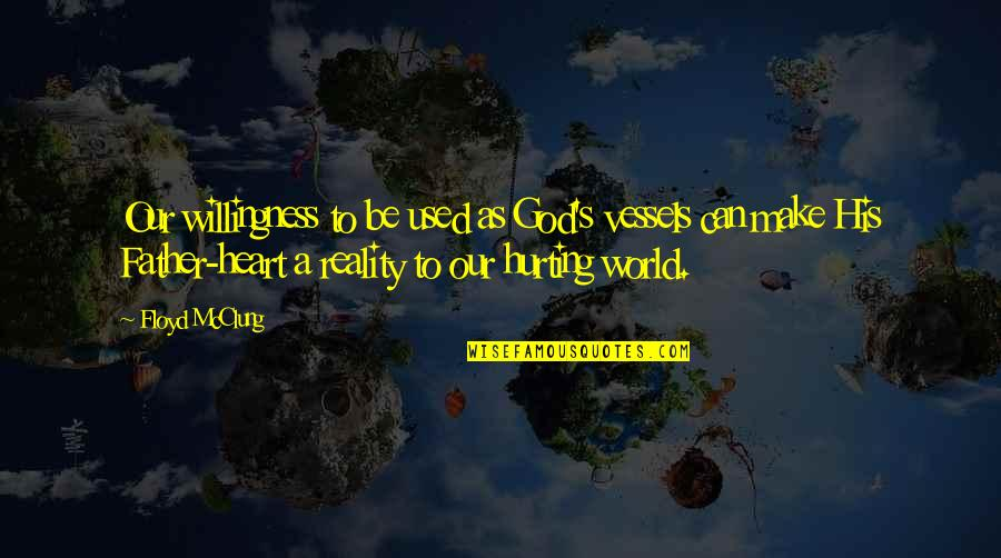 Floyd Mcclung Quotes By Floyd McClung: Our willingness to be used as God's vessels