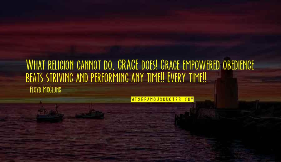 Floyd Mcclung Quotes By Floyd McClung: What religion cannot do, GRACE does! Grace empowered