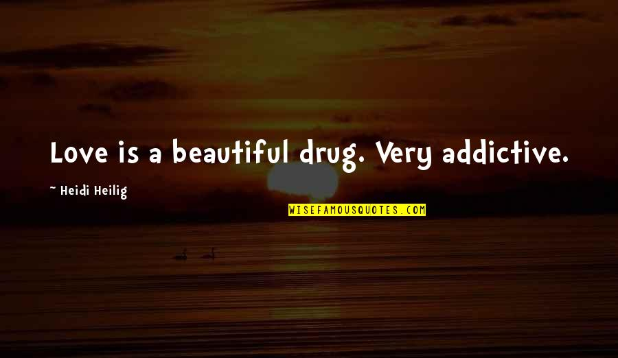 Floyd Mcclung Quotes By Heidi Heilig: Love is a beautiful drug. Very addictive.