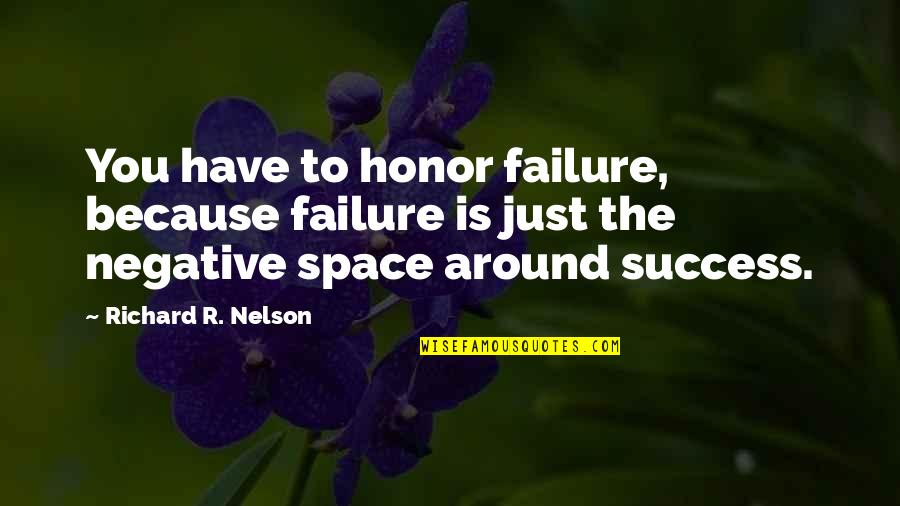 Floyd Mcclung Quotes By Richard R. Nelson: You have to honor failure, because failure is
