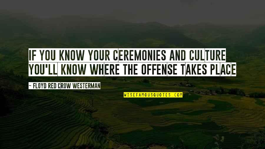 Floyd Red Crow Quotes By Floyd Red Crow Westerman: If you know your ceremonies and culture you'll