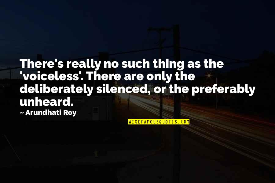 Fluid Dynamics Quotes By Arundhati Roy: There's really no such thing as the 'voiceless'.