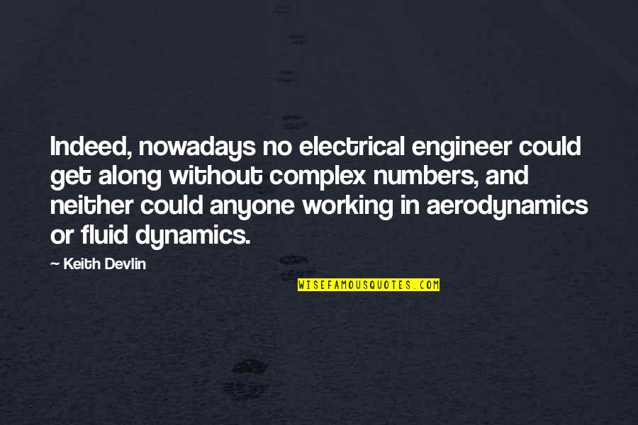 Fluid Dynamics Quotes By Keith Devlin: Indeed, nowadays no electrical engineer could get along