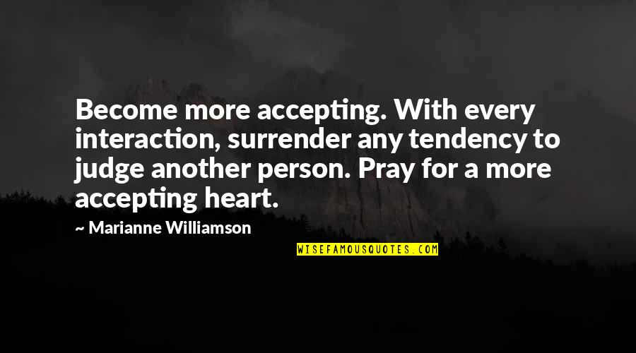 Fluid Dynamics Quotes By Marianne Williamson: Become more accepting. With every interaction, surrender any