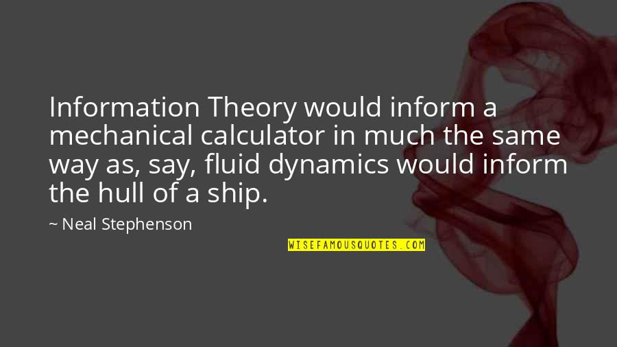 Fluid Dynamics Quotes By Neal Stephenson: Information Theory would inform a mechanical calculator in