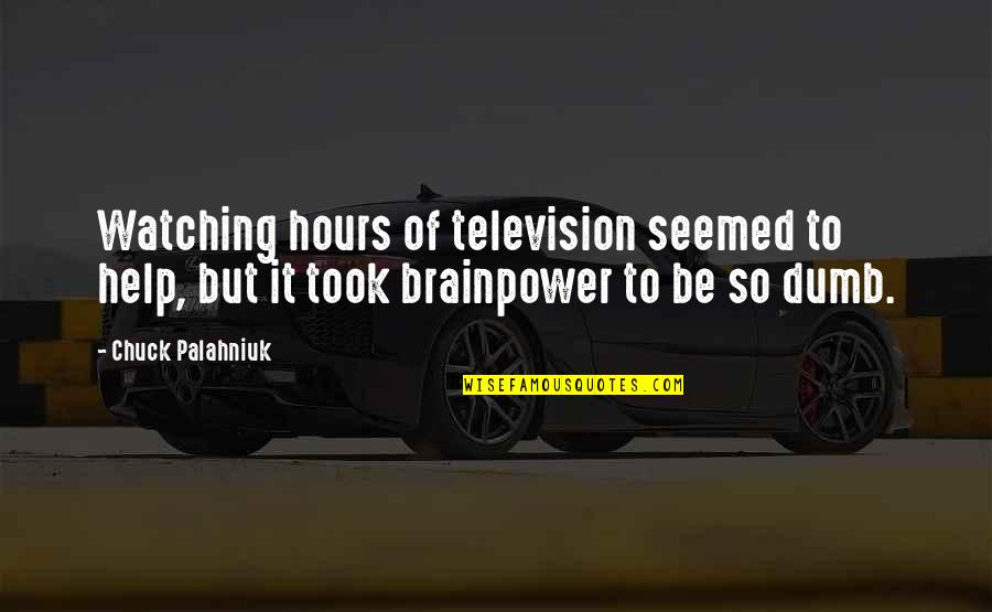 Flunk Quotes By Chuck Palahniuk: Watching hours of television seemed to help, but
