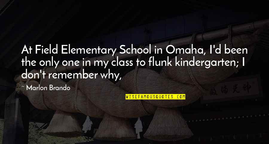Flunk Quotes By Marlon Brando: At Field Elementary School in Omaha, I'd been