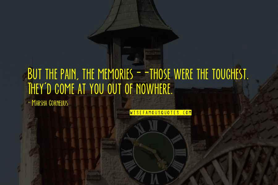 Flunk Quotes By Marsha Cornelius: But the pain, the memories--those were the toughest.