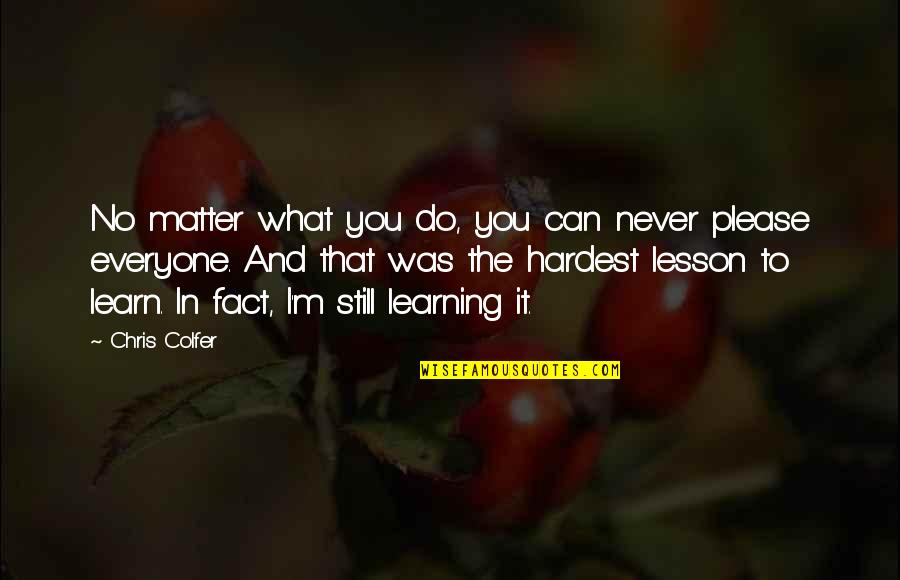 Fluorescings Quotes By Chris Colfer: No matter what you do, you can never