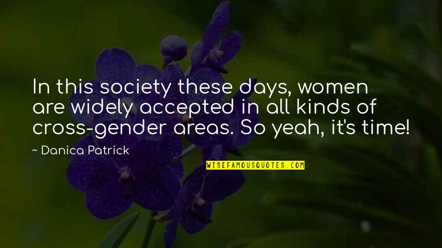 Fluorescings Quotes By Danica Patrick: In this society these days, women are widely