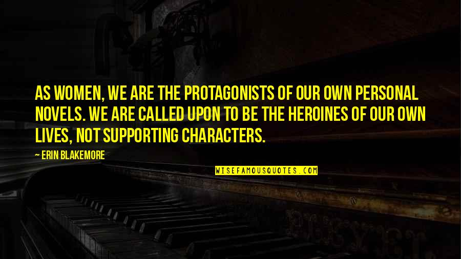 Fluorescings Quotes By Erin Blakemore: As women, we are the protagonists of our
