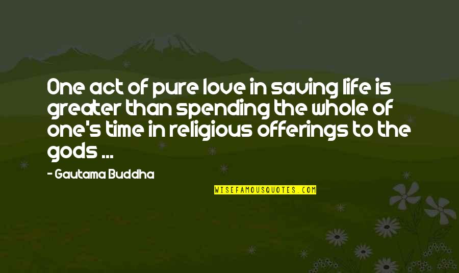 Fluorescings Quotes By Gautama Buddha: One act of pure love in saving life