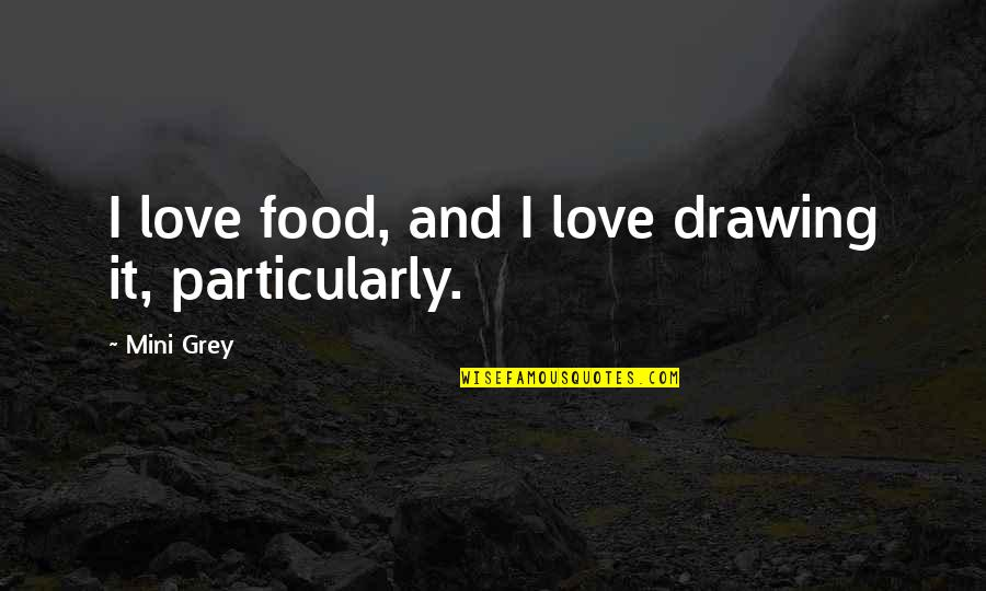Fluorescings Quotes By Mini Grey: I love food, and I love drawing it,