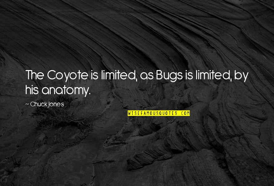 Fluxes Quotes By Chuck Jones: The Coyote is limited, as Bugs is limited,