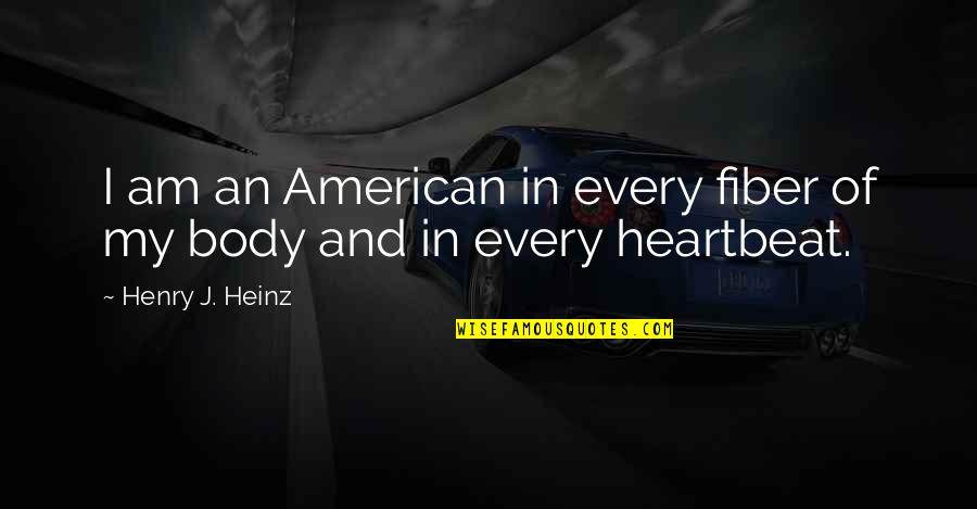 Fluxes Quotes By Henry J. Heinz: I am an American in every fiber of