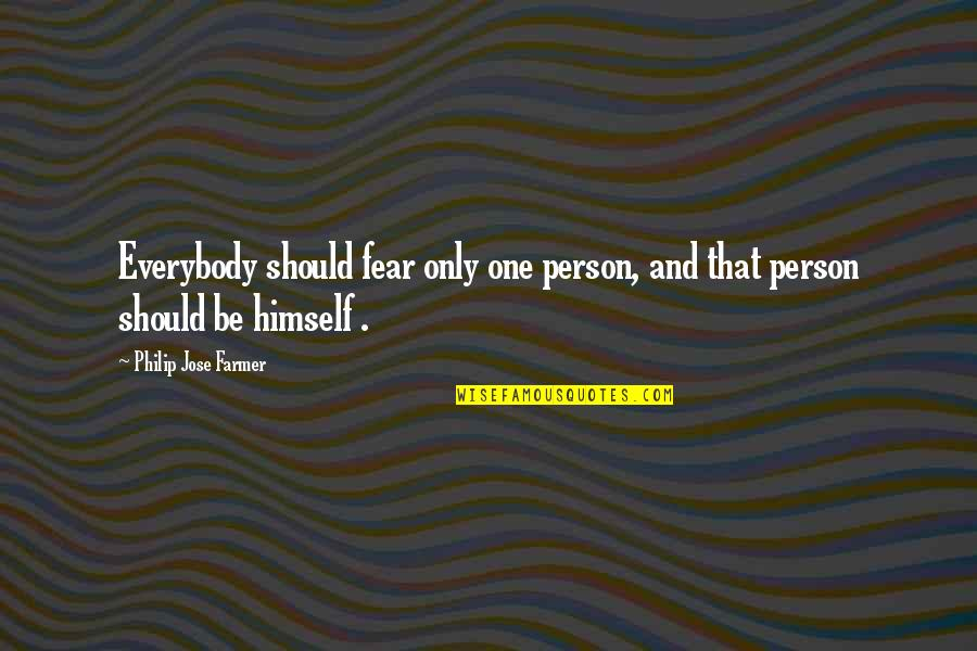 Fluxes Quotes By Philip Jose Farmer: Everybody should fear only one person, and that