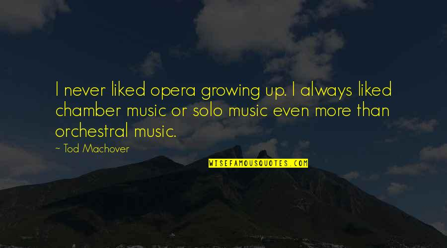 Fluxes Quotes By Tod Machover: I never liked opera growing up. I always