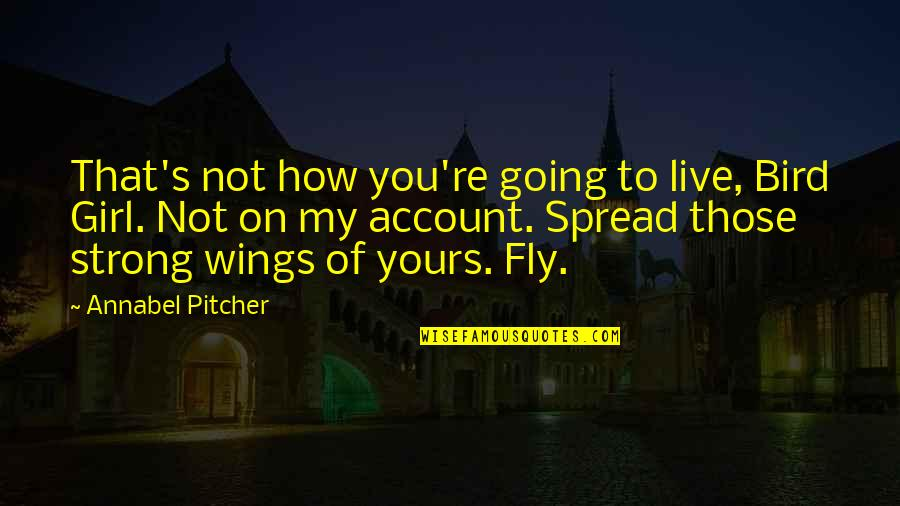 Fly Girl Quotes By Annabel Pitcher: That's not how you're going to live, Bird