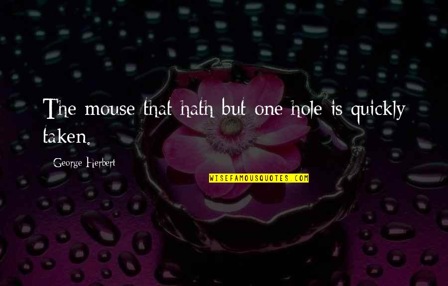 Fly Girl Quotes By George Herbert: The mouse that hath but one hole is