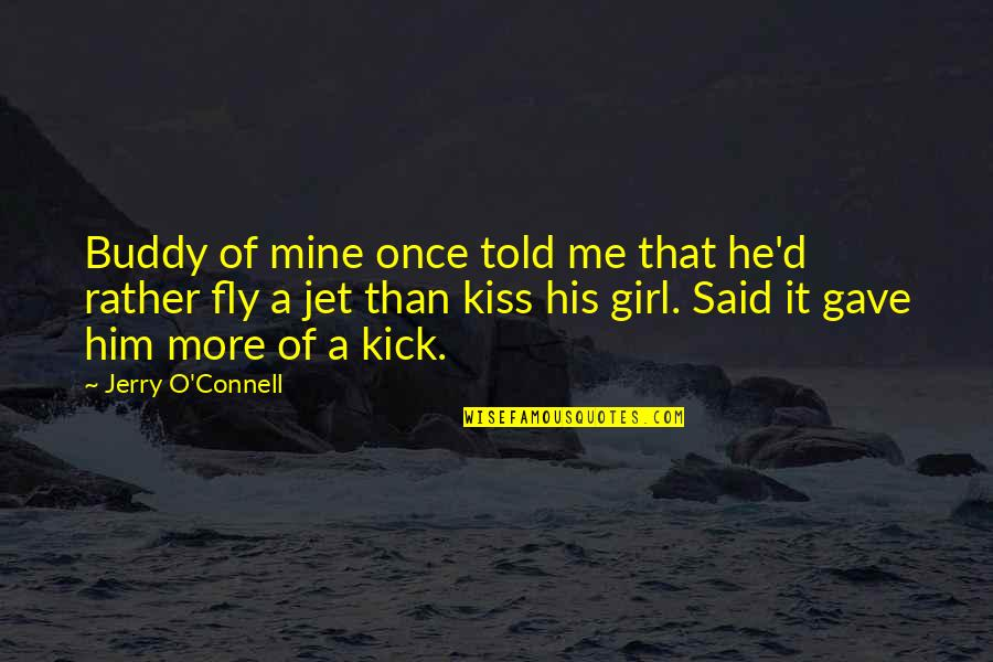 Fly Girl Quotes By Jerry O'Connell: Buddy of mine once told me that he'd