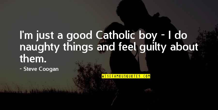 Fly Girl Quotes By Steve Coogan: I'm just a good Catholic boy - I