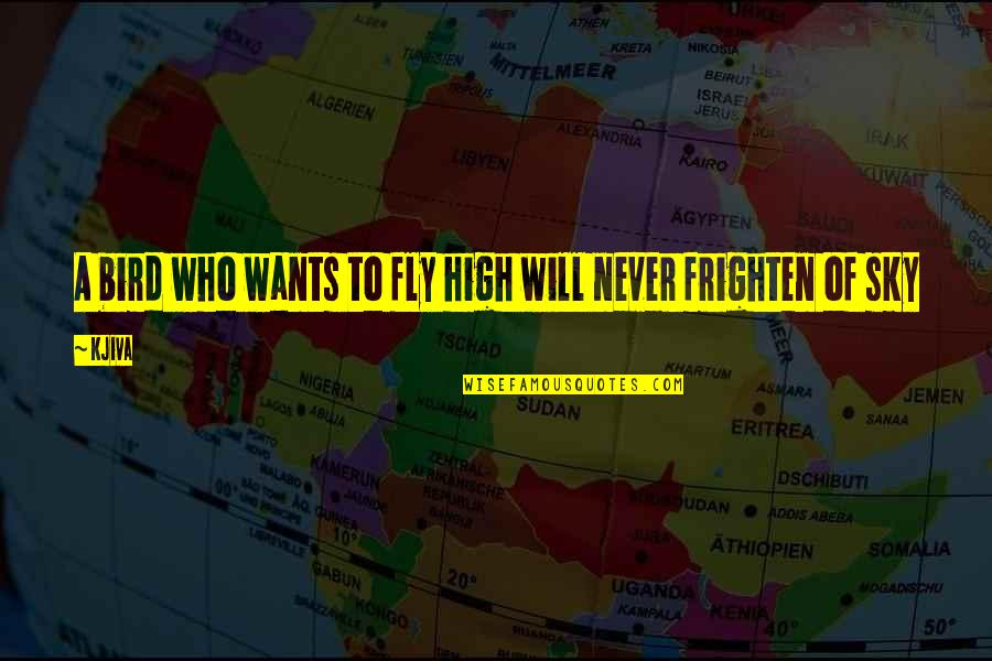 Fly High Inspirational Quotes By Kjiva: A bird who wants to fly high will