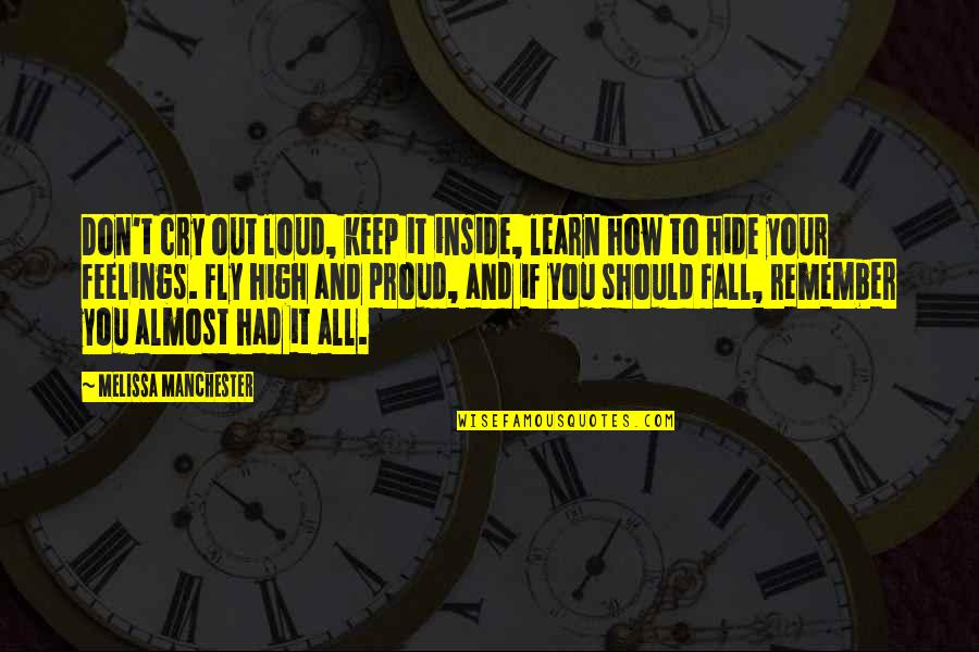 Fly High Inspirational Quotes By Melissa Manchester: Don't cry out loud, keep it inside, learn