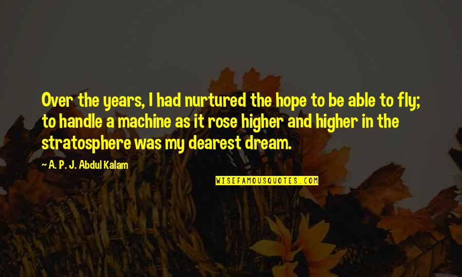 Fly Higher Quotes By A. P. J. Abdul Kalam: Over the years, I had nurtured the hope