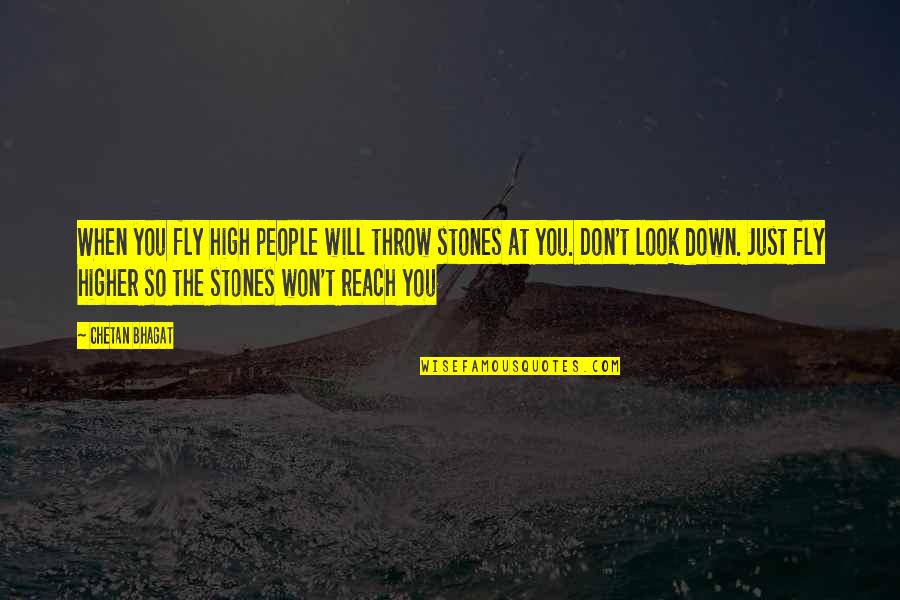 Fly Higher Quotes By Chetan Bhagat: When you fly high people will throw stones